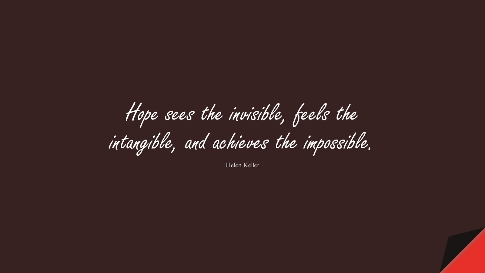Hope sees the invisible, feels the intangible, and achieves the impossible. (Helen Keller);  #HopeQuotes