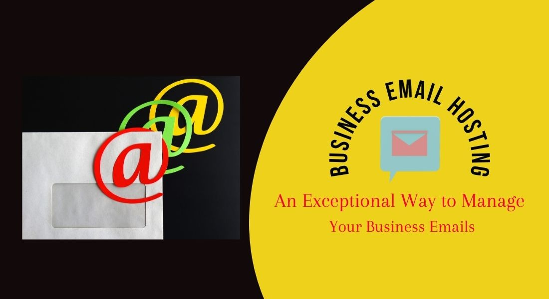Business Email Hosting: An Exceptional Way to Manage Your Business Emails
