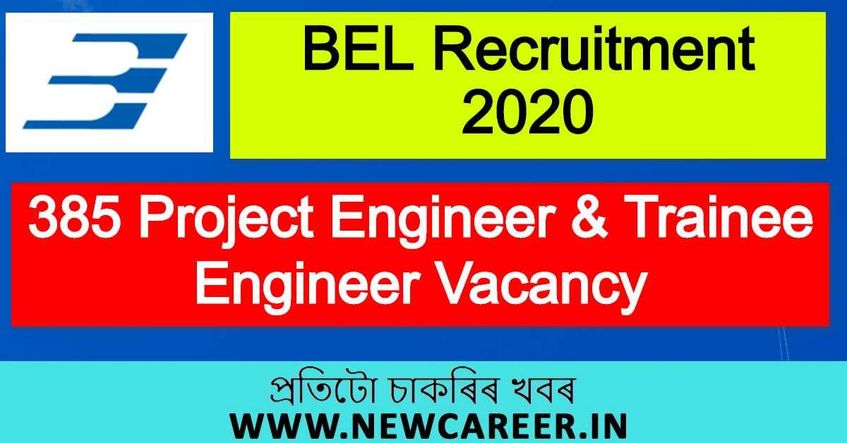 BEL Recruitment 2020 : Apply For 385 Project Engineer & Trainee Engineer Vacancy [ Tezpur/ Jorhat]