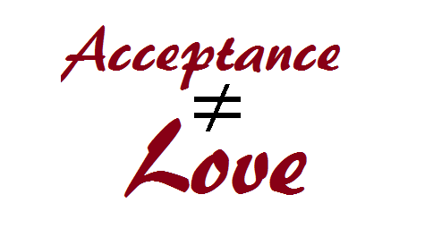 Acceptance Doesn't Equal Love
