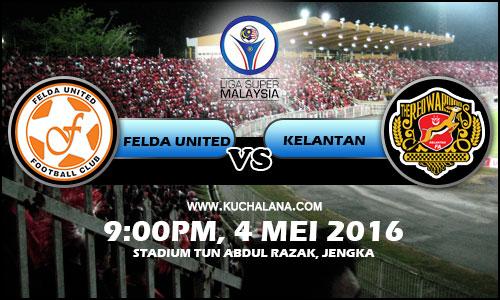 Liga Super 2016 : Felda United vs Kelantan