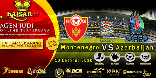 Prediksi Bola Terpercaya Ajang Nations Montenegro Vs Azerbaijan 10 Oktober 2020