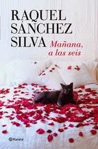 http://lecturasmaite.blogspot.com.es/2013/05/manana-las-seis-de-raquel-sanchez-silva.html