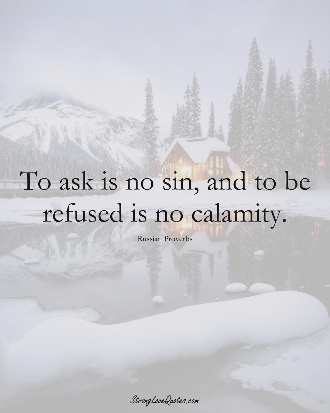 To ask is no sin, and to be refused is no calamity. (Russian Sayings);  #AsianSayings