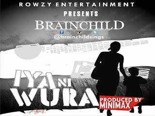 BRAINCHILD - IYA NI WURA