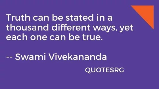 Truth can be. Swami Vivekananda Quotes.