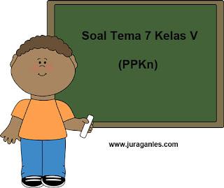 Contoh Soal Tematik Kelas 5 Tema 7 Mapel PPKn dan Kunci Jawaban