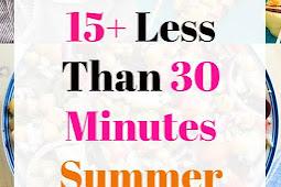 15+ Less Than 30 Minutes Summer Recipes
