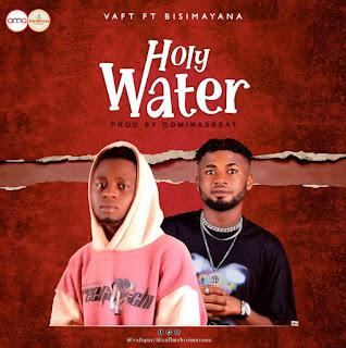 [MUSIC] Vaft – Holy Water ft BisiMayana