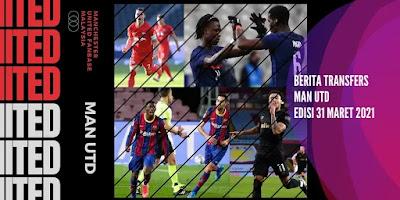 Berita Transfers Man Utd Terbaru Edisi March
