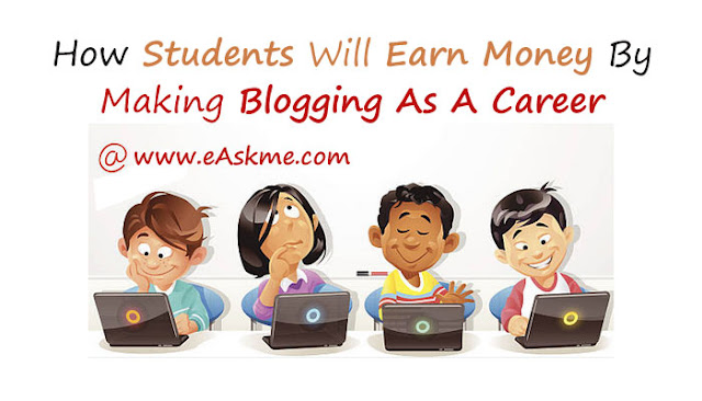 How Students Will Earn Money By Making Blogging As A Career: eAskme