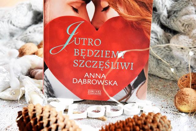 """""""Jutro będziemy szczęśliwi"""" Anna Dąbrowska"""