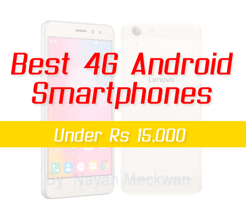 Best 4G Android Smartphones under Rs 15,000/- August 2017
