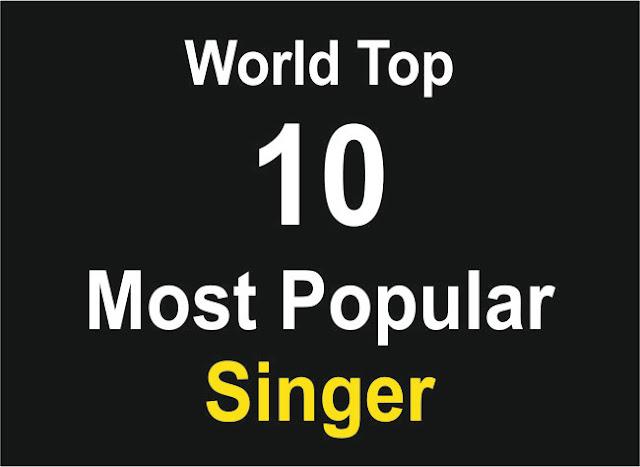 """World : Most Popular Singer List || Top 10"""