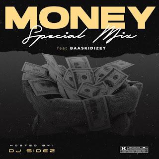 DOWNLOAD MIXTAPE: DJ Sidez - Money Special Mix ft. Baaskidizey