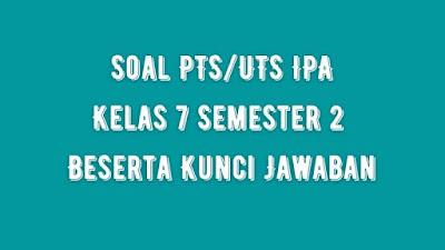 Soal PTS/UTS IPA Kelas 7 Semester 2 SMP/MTs Beserta Jawaban