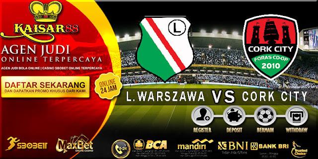 PREDIKSI TEBAK SKOR JITU LIGA UEFA CHAMPIONS LEAGUE LEGIA WARSZAWA VS CORK CITY 18 JULI 2018