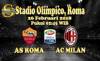 JUDI BOLA DAN CASINO ONLINE - PREDIKSI PERTANDINGAN SERIE A ITALIA AS ROMA VS AC MILAN 26 FEBRUARI 2018