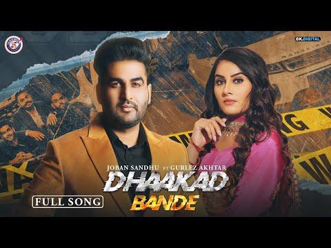 Song  :  Dhaakad Bande Lyrics Singer  :  Joban Sandhu Ft. Gurlez Akhtar Lyrics  :  Vicky Dhaliwal Music  :  Laddi Gill Director  : Namberdar Films