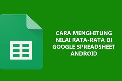 Cara Menghitung Nilai Rata-Rata di Google Spreadsheet Android