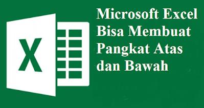 Microsoft Excel Bisa Membuat Pangkat Atas dan Bawah