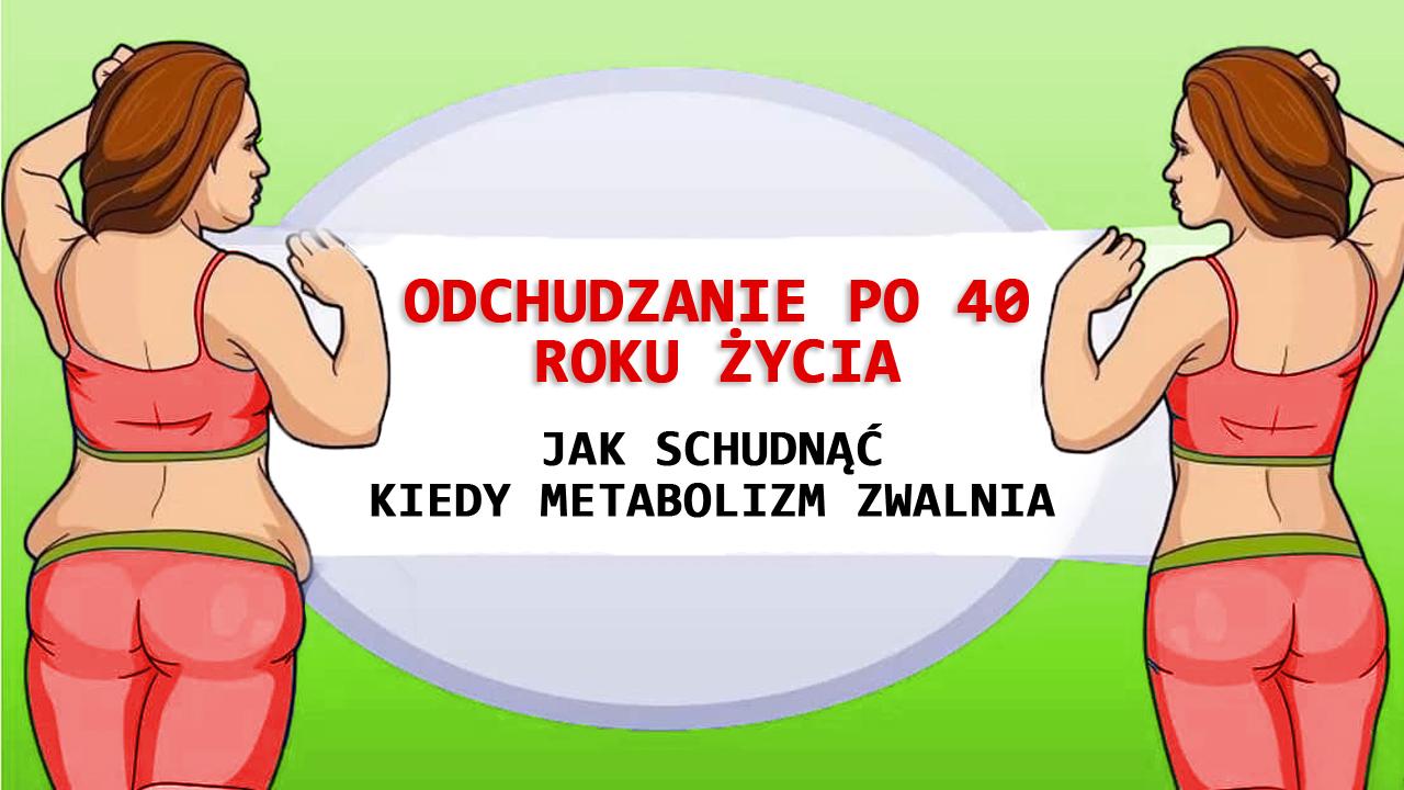 Odchudzanie po 40. roku życia. Jak schudnąć kiedy metabolizm zwalnia.
