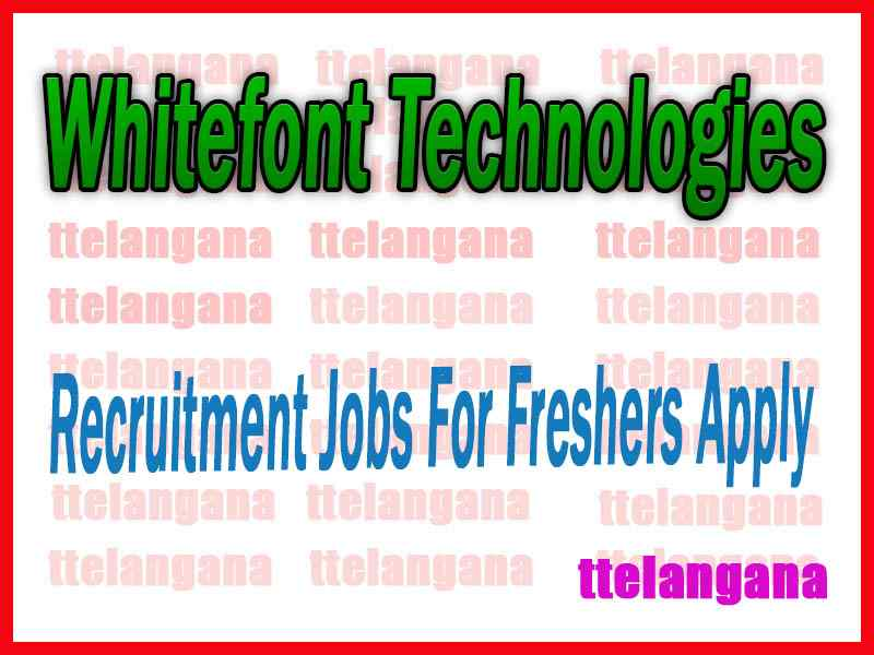 Whitefont Technologies Recruitment Jobs For Freshers Apply