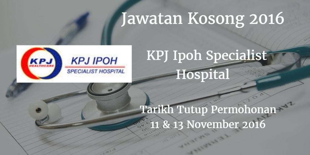 Jawatan Kosong  KPJ Ipoh Specialist Hospital 11 & 13 November 2016