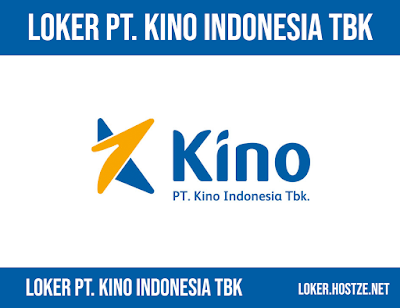 Lowongan Kerja PT. Kino Indonesia Tbk Terbaru - hostze.net