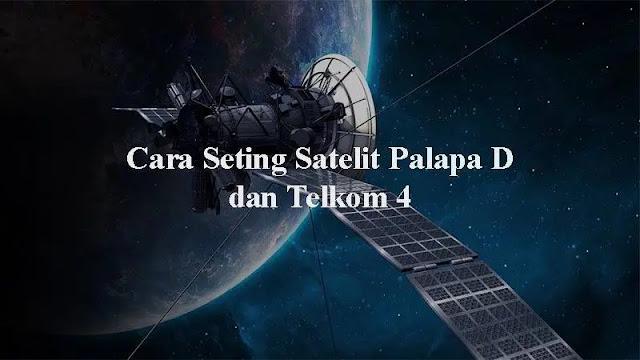 Indonesia sudah memiliki banyak satelit Cara Setting Satelit Palapa D dan Telkom 4 dengan Mudah