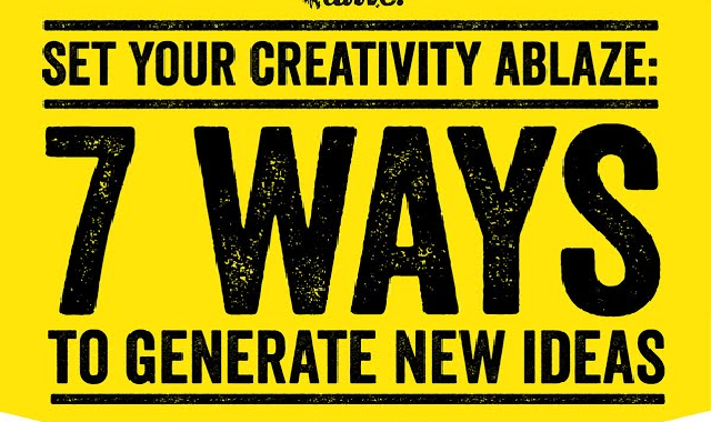 Set Your Creativity Ablaze! 7 Ways to Generate New Ideas