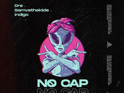 DOWNLOAD MP3: Dre Ft Samvsthekids X Lord Indigo 777 – No Cap