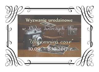 http://klub-tworczych-mam.blogspot.com/2017/09/wspomnieniowe-wyzwanie-urodzinowe.html