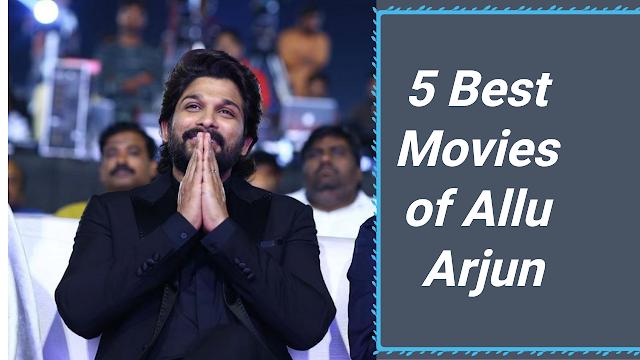 5 Best Movies of Allu Arjun | Must Watch films of Allu Arjun