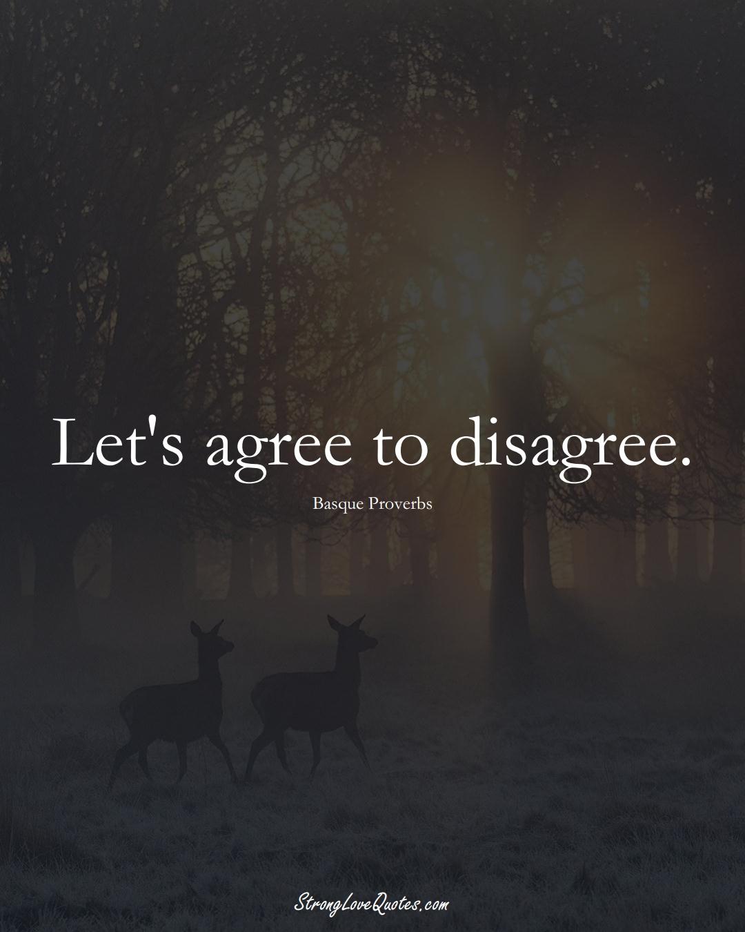 Let's agree to disagree. (Basque Sayings);  #EuropeanSayings