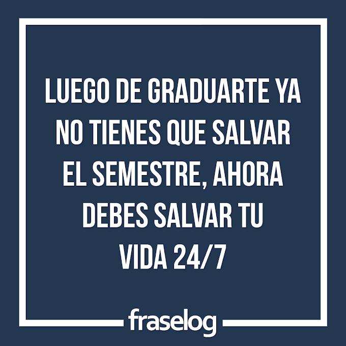 Luego de graduarte ya no tienes que salvar el semestre, ahora debes salvar tu vida 24/7