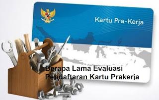 Berapa Lama Evaluasi Pendaftaran Kartu Prakerja