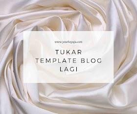 Tukar Template Blog Lagi