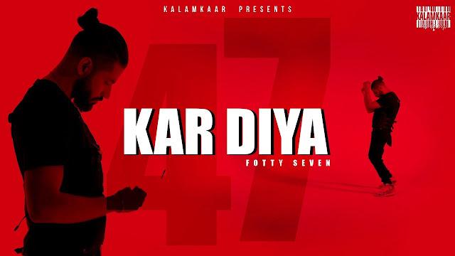 FOTTY SEVEN - KAR DIYA SONG LYRICS | ASLI INDEPENDENT EP | KALAMKAAR Lyrics Planet