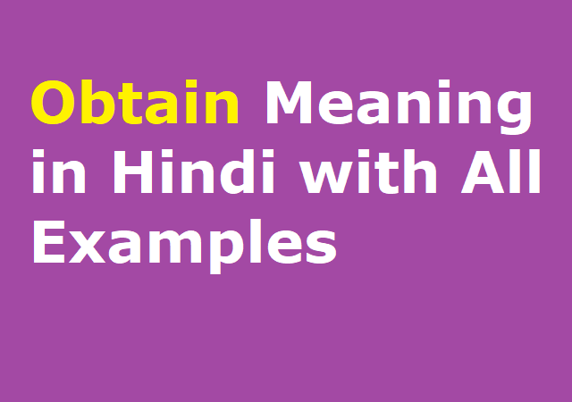 Obtain Meaning in Hindi with All Examples