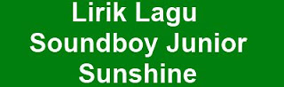 Lirik Lagu Soundboy Junior - Sunshine