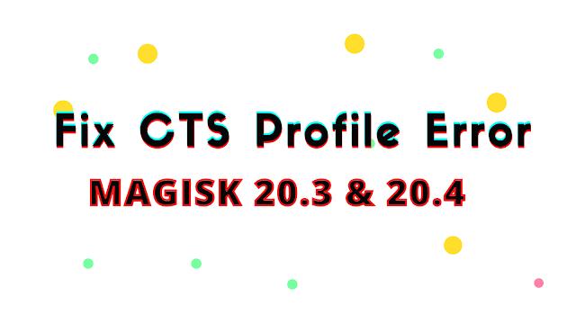 Fix Magisk CTS Profile False Error New Method