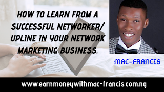 NETWORK MARKETING TRAINING; HOW TO LEARN FROM A SUCCESSFUL NETWORKER/ UPLINE IN YOUR NETWORK MARKETING BUSINESS