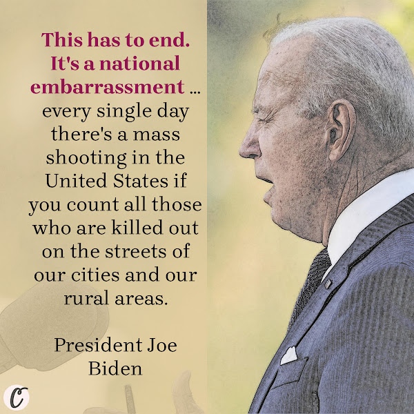 This has to end. It's a national embarrassment ... every single day there's a mass shooting in the United States if you count all those who are killed out on the streets of our cities and our rural areas. — President Joe Biden