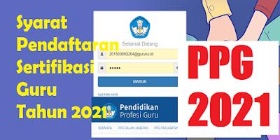 PPG DALJAB 2021: PERSYARATAN PENDAFTARAN PPG SERTIFIKASI GURU TAHUN 2021