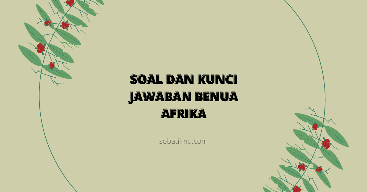 soal pilihan berganda dan essay pertanyaan sulit tentang benua afrika beserta jawabannya