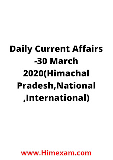 Daily Current Affairs -30 March 2020(Himachal Pradesh,National ,International)
