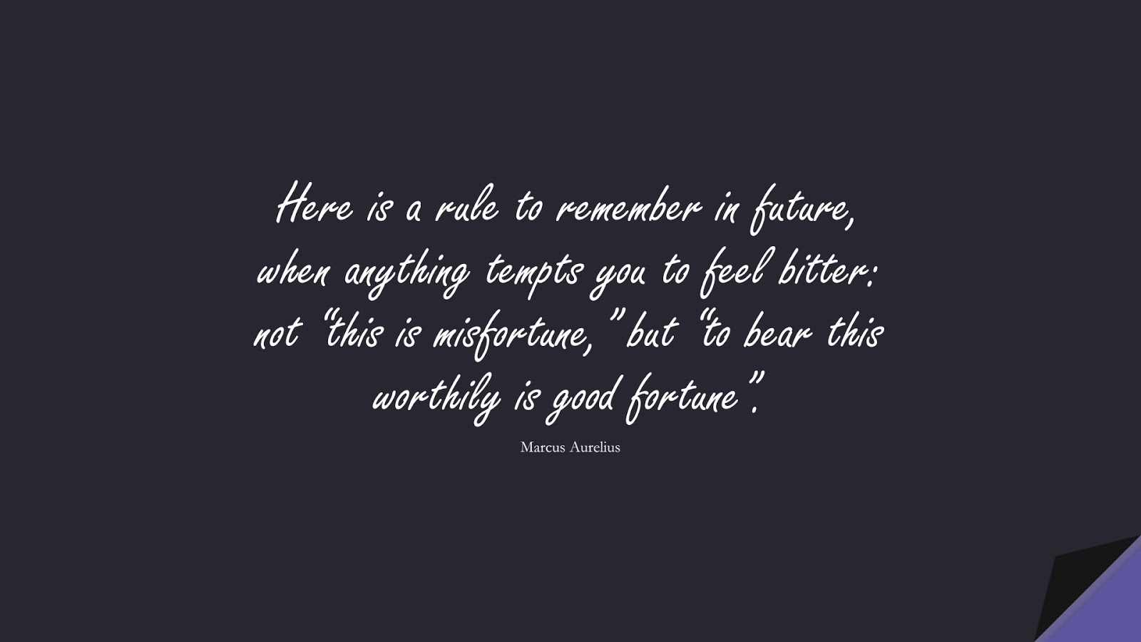"""Here is a rule to remember in future, when anything tempts you to feel bitter: not """"this is misfortune,"""" but """"to bear this worthily is good fortune"""". (Marcus Aurelius);  #MarcusAureliusQuotes"""