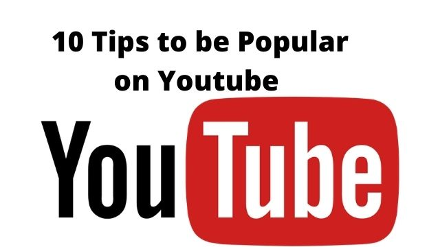 10 Tips to be Popular on Youtube