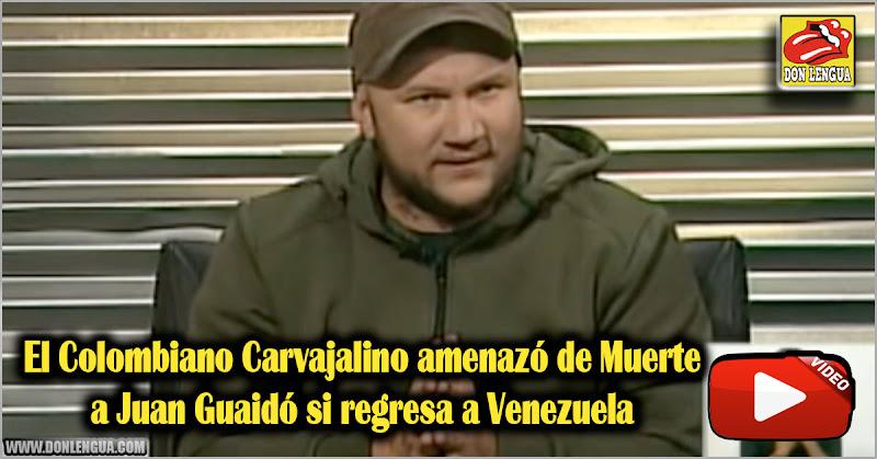 El Colombiano Carvajalino amenazó de Muerte a Guaidó si regresa a Venezuela